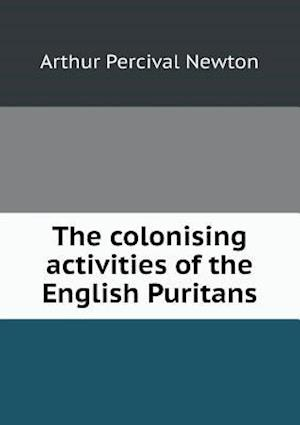 The Colonising Activities of the English Puritans af Arthur Percival Newton
