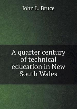 A Quarter Century of Technical Education in New South Wales af John L. Bruce
