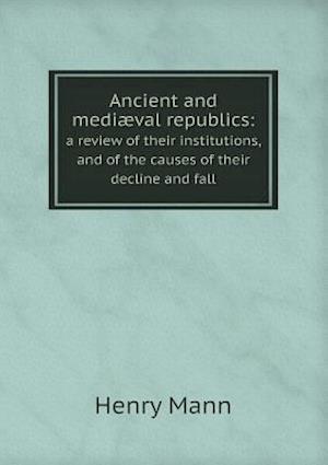 Ancient and Mediaeval Republics af Henry Mann