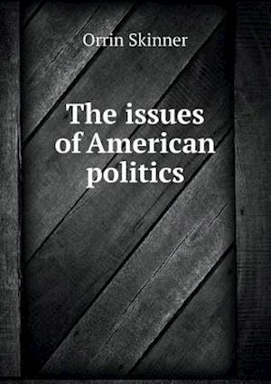 The Issues of American Politics af Orrin Skinner
