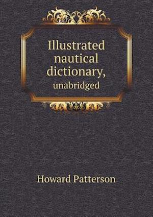 Illustrated Nautical Dictionary, Unabridged af Howard Patterson