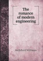 The Romance of Modern Engineering af Archibald Williams