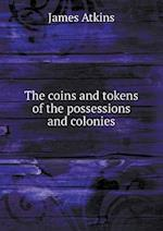 The Coins and Tokens of the Possessions and Colonies af James Atkins