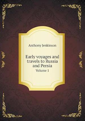 Early Voyages and Travels to Russia and Persia Volume 1 af Anthony Jenkinson