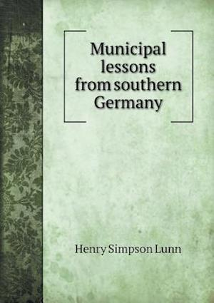 Municipal Lessons from Southern Germany af Henry Simpson Lunn
