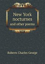 New York Nocturnes and Other Poems af Charles George Douglas Roberts