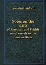 Notes on the Visits of American and British Naval Vessels to the Genesee River af Franklin Hanford
