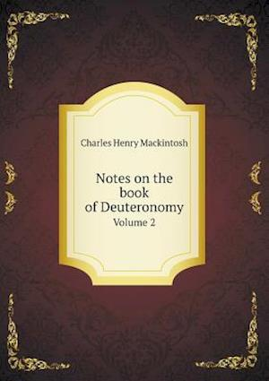 Notes on the Book of Deuteronomy Volume 2 af Charles Henry Mackintosh