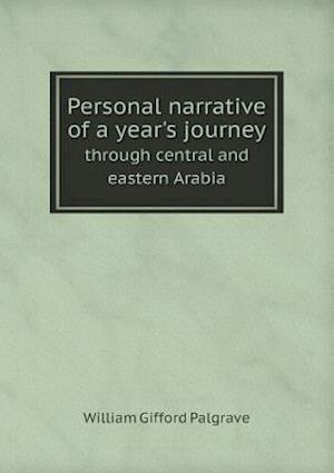 Personal Narrative of a Year's Journey Through Central and Eastern Arabia af William Gifford Palgrave