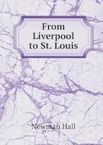From Liverpool to St. Louis af Newman Hall