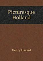 Picturesque Holland af Henry Havard
