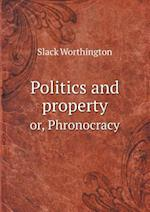 Politics and Property Or, Phronocracy af Slack Worthington