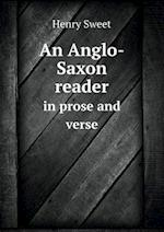 An Anglo-Saxon Reader in Prose and Verse af Henry Sweet