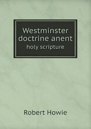 Westminster Doctrine Anent Holy Scripture af Robert Howie