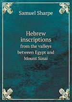 Hebrew Inscriptions from the Valleys Between Egypt and Mount Sinai af Samuel Sharpe
