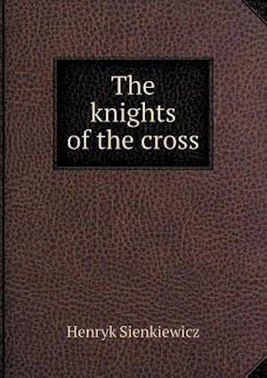 The Knights of the Cross af Sienkiewicz Henryk