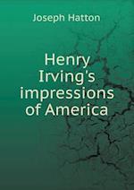 Henry Irving's Impressions of America af Joseph Hatton