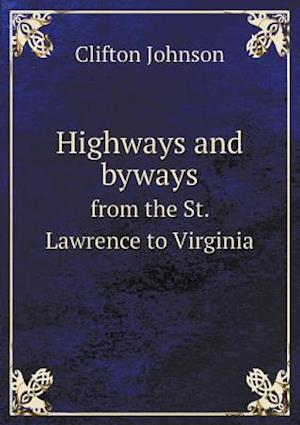 Highways and Byways from the St. Lawrence to Virginia af Clifton Johnson