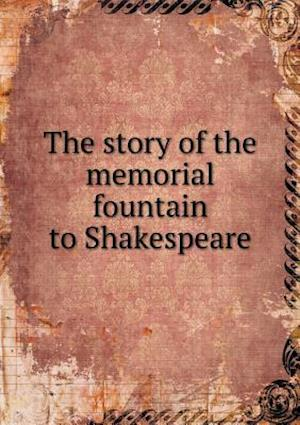 The Story of the Memorial Fountain to Shakespeare af Lucius Clarke Davis