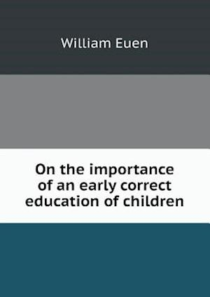 On the Importance of an Early Correct Education of Children af William Euen