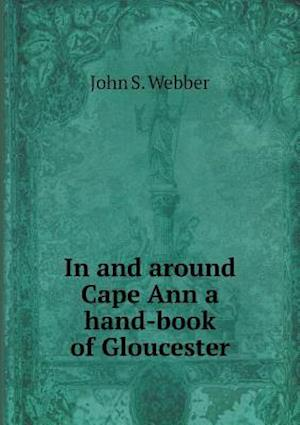 In and Around Cape Ann a Hand-Book of Gloucester af John S. Webber