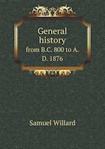 General History from B.C. 800 to A.D. 1876 af Samuel Willard