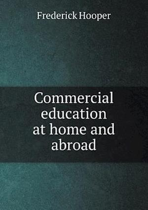 Commercial Education at Home and Abroad af Frederick Hooper