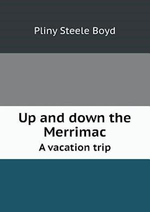 Up and Down the Merrimac a Vacation Trip af Pliny Steele Boyd
