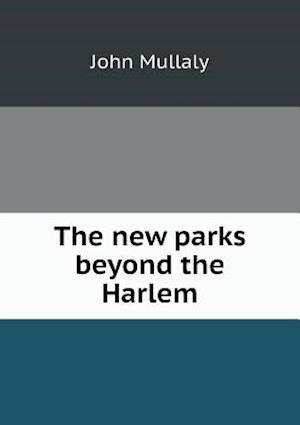 The New Parks Beyond the Harlem af John Mullaly