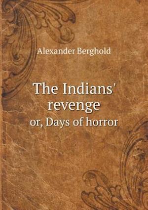 The Indians' Revenge Or, Days of Horror af Alexander Berghold