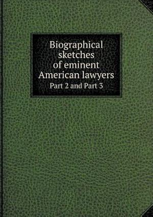 Biographical Sketches of Eminent American Lawyers Part 2 and Part 3 af John Livingston