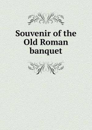 Souvenir of the Old Roman Banquet af Lincoln Fritter