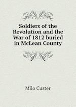 Soldiers of the Revolution and the War of 1812 Buried in McLean County af Milo Custer