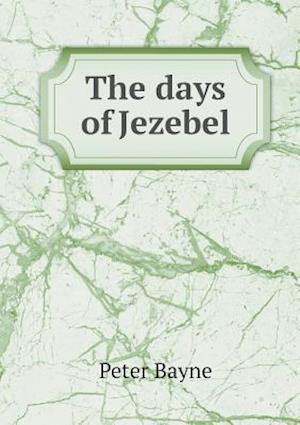 The Days of Jezebel af Peter Bayne