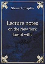 Lecture Notes on the New York Law of Wills af Stewart Chaplin