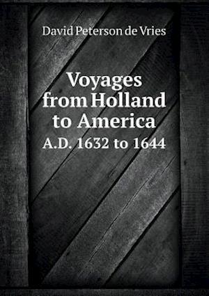 Voyages from Holland to America A.D. 1632 to 1644 af Henry Cruse Murphy, David Peterson De Vries