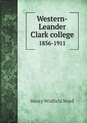 Western-Leander Clark College 1856-1911 af Henry Winfield Ward