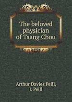 The Beloved Physician of Tsang Chou af Arthur Davies Peill, J. Peill