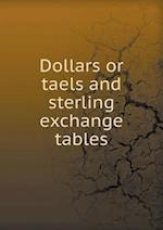 Dollars or Taels and Sterling Exchange Tables af Kelly and Walsh