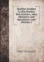Quellen-Studien Zu Den Dramen Ben Jonson's, John Marston's Und Beaumont's Und Fletcher's af Emil Koeppel