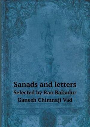 Sanads and Letters Selected by Rao Bahadur Ganesh Chimnaji Vad af Purshotam Vishram Mawjee