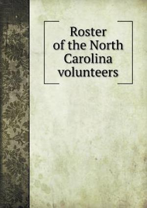 Roster of the North Carolina Volunteers af North Carolina Adjutant General Dept