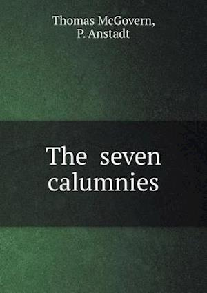 The Seven Calumnies af Thomas Mcgovern, P. Anstadt