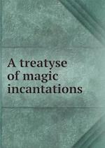 A Treatyse of Magic Incantations af Edmund Goldsmid