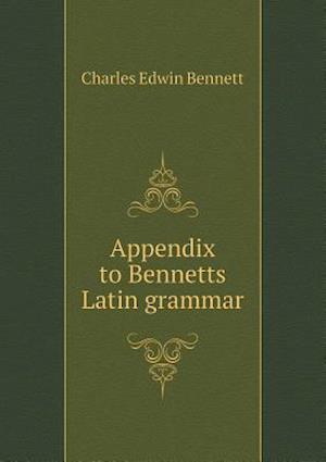 Appendix to Bennetts Latin Grammar af Charles Edwin Bennett