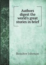 Authors Digest the World's Great Stories in Brief af Rossiter Johnson