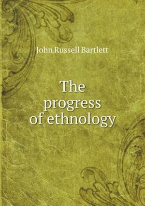 The Progress of Ethnology af John Russell Bartlett