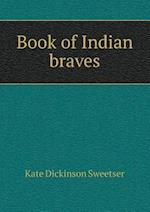 Book of Indian Braves af Kate Dickinson Sweetser
