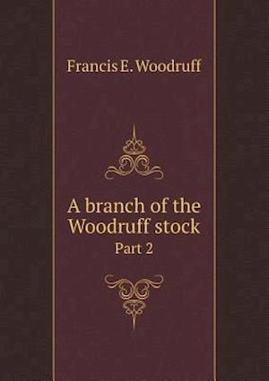 A Branch of the Woodruff Stock Part 2 af Francis E. Woodruff