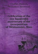 Celebration of the One Hundredth Anniversary of the Incorporation of Westminster, Mass af Charles Hudson